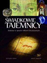 Świadkowie Tajemnicy. Śledztwo w sprawie relikwii Chrystusowych <br>autorzy: Grzegorz Górny, Janusz Rosikoń